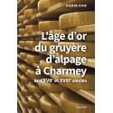 L'ÂGE D'OR DU GRUYERE D'ALPAGE A CHARMEY AUX XVIIe ET XVIIIe SIECLES