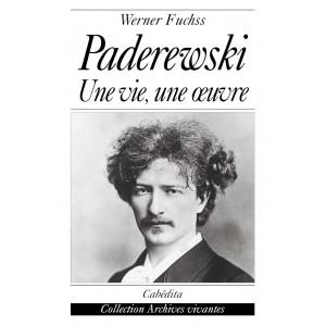 PADEREWSKI - UNE VIE, UNE ŒUVRE