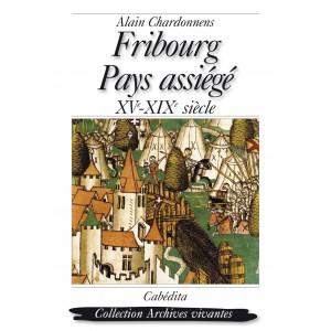 FRIBOURG, PAYS ASSIÉGÉ/7D