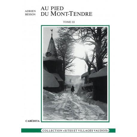AU PIED DU MONT-TENDRE TOME III
