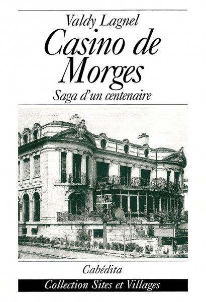 CASINO DE MORGES - SAGA D'UN CENTENAIRE