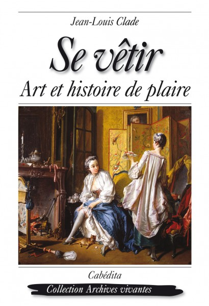 SE VÊTIR - ART ET HISTOIRE DE PLAIRE