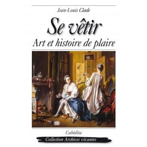 SE VÊTIR - ART ET HISTOIRE DE PLAIRE/2TC