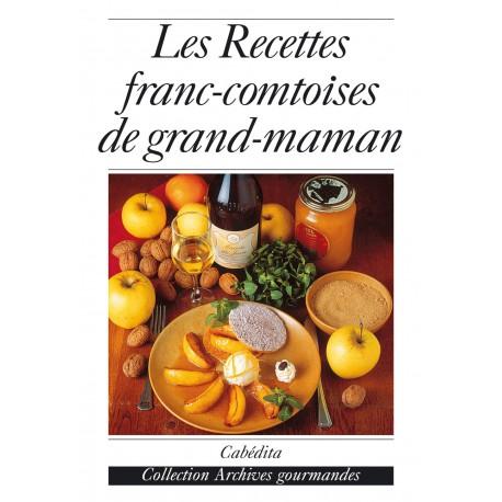LES RECETTES FRANC-COMTOISES DE GRAND-MAMAN