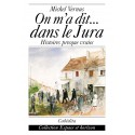 ON M´A DIT... DANS LE JURA - HISTOIRES PRESQUE VRAIES