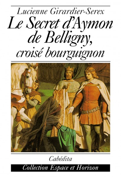 LE SECRET D´AYMON DE BELLIGNY, CROISÉ BOURGUIGNON