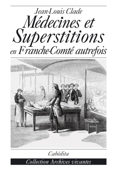 MÉDECINES ET SUPERSTITIONS EN FRANCHE-COMTÉ AUTREFOIS