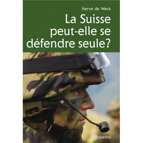 LA SUISSE PEUT-ELLE SE DÉFENDRE SEULE?