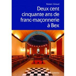 DEUX CENT CINQUANTE ANS DE FRANC-MACONNERIE A BEX/4B