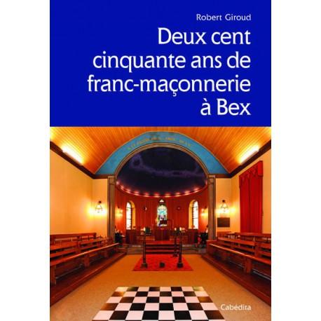 DEUX CENT CINQUANTE ANS DE FRANC-MACONNERIE A BEX