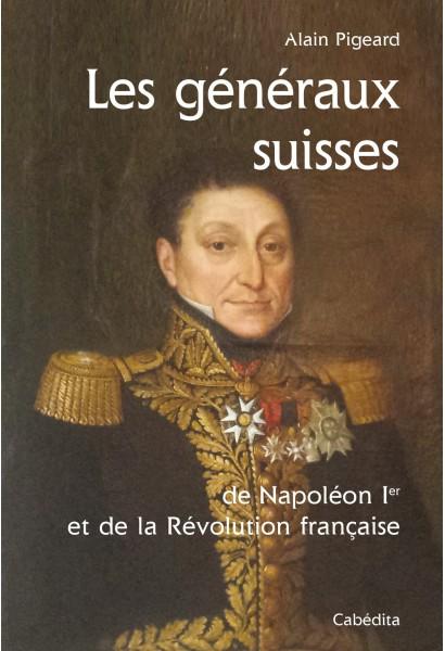 LES GENERAUX SUISSES DE NAPOLEON 1ER ET DE LA REVOLUTION FRANCAISE