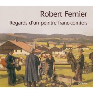 ROBERT FERNIER REGARDS D'UN PEINTRE FRANC-COMTOIS
