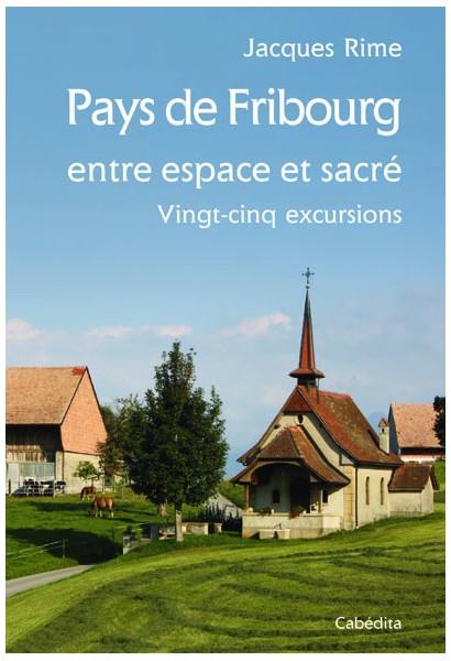 PAYS DE FRIBOURG ENTRE ESPACE ET SACRE