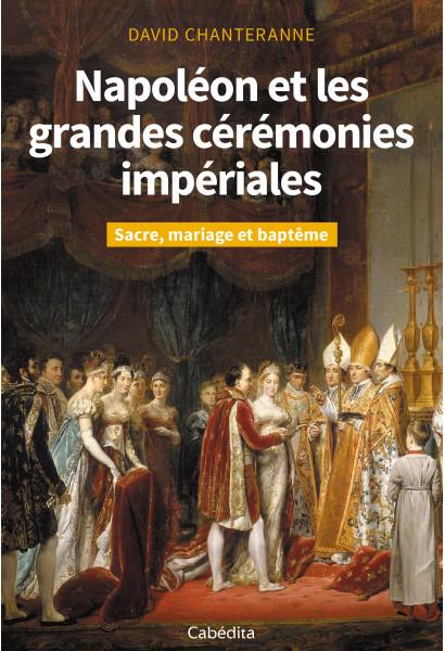 NAPOLEON ET LES GRANDES CEREMONIES IMPERIALES