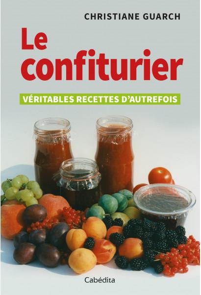LE CONFITURIER - VÉRITABLES RECETTES D'AUTREFOIS