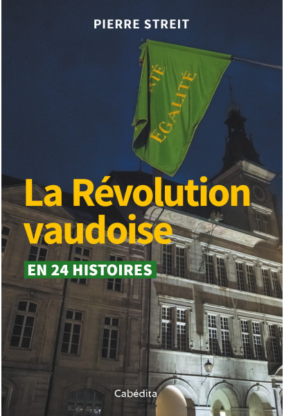 LA REVOLUTION VAUDOISE EN 24 HISTOIRES