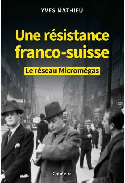 UNE RESISTANCE FRANCO-SUISSE