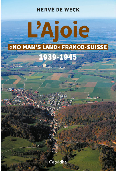 "L'AJOIE ""NO MAN'S LAND FRANCO-SUISSE"" 1939-1945"