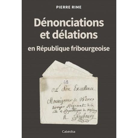 DENONCIATIONS ET DELATIONS EN REPUBLIQUE FRIBOURGEOISE