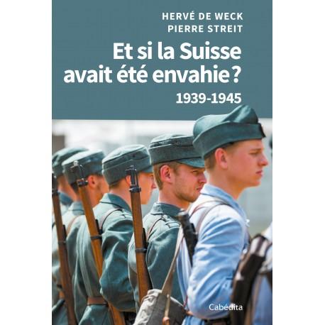 ET SI LA SUISSE AVAIT ETE ENVAHIE? 1939-1945