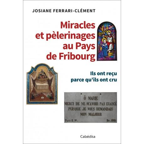 MIRACLES ET PELERINAGES AU PAYS DE FRIBOURG