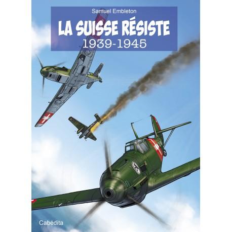 LA SUISSE RESISTE 1939-1945