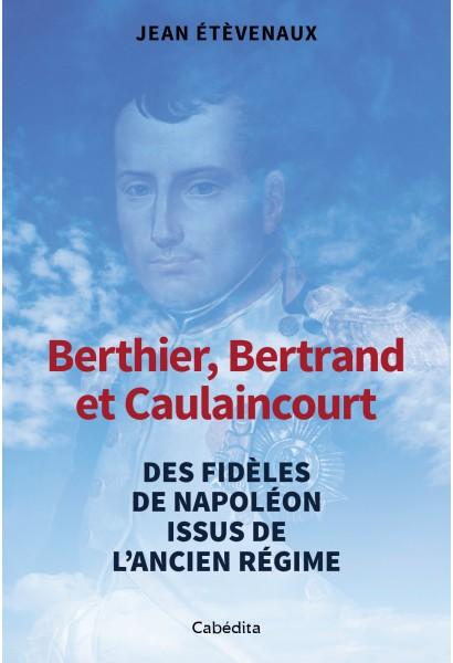 BERTHIER, BERTRAND ET CAULAINCOURT