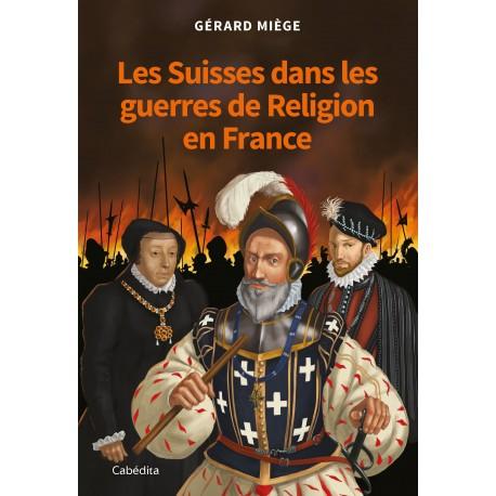 LES SUISSES DANS LES GUERRES DE RELIGION EN FRANCE