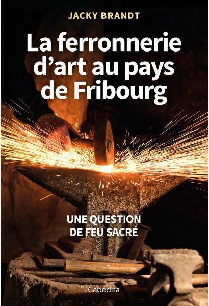 LA FERRONNERIE D'ART AU PAYS DE FRIBOURG